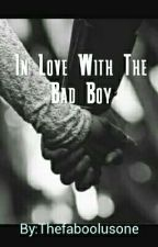 In Love With The Bad Boy  by Thefaboolusone