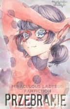Przebranie // Miraculous Ladybug [Wolno Pisane] by Kasiahkiin