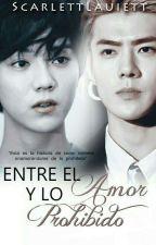 Entre El Amor Y Lo Prohibido [ HunHan ] by ScarlettLauiett