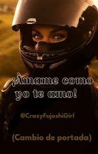 ¡Ámame como yo te amo! by CrazyFujoshiGirl