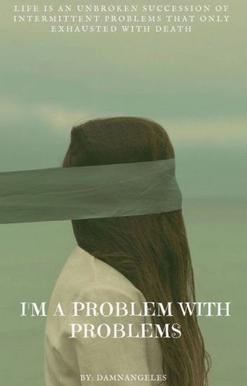 |I'm A Problem With Problems| [Vercy]