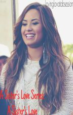 A Sisters Love (Demi Lovato FanFic) by lovinglovatobsession