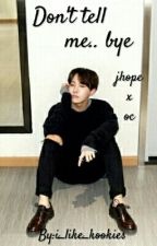 Don't Tell Me Bye Bye. J-Hope x Oc by i_like_kookies