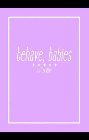 Behave, Babies?