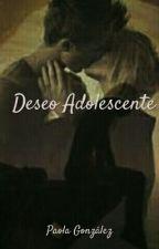 Deseo Adolescente© by PaoQuintanilla0