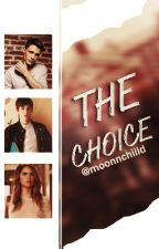 The Choice // #Wattys2016  by moonnchiild