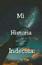 Mi Historia Indecisa by NataliaColmenares
