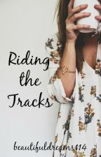 Riding the Tracks by beautifuldreams114