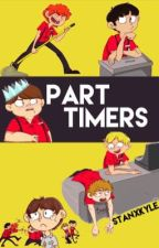 Part Timers by StanxKyle