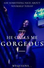 He Calls Me Gorgeous (republishing) by Myqueens30