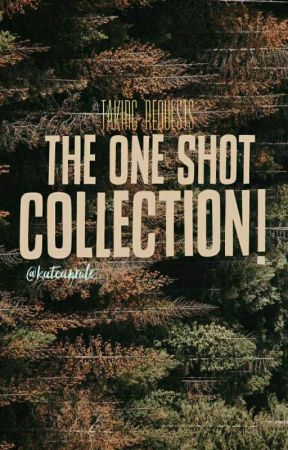The One-Shot Collection! [Taking Requests!] by katcanrule