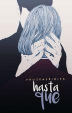 Hasta que  by FrozenSpirits