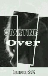 Starting Over by Cheeraholic2015