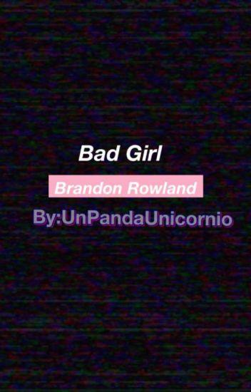 Bad Girl || Brandon Rowland