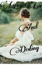 Life, Love  and  Destiny(slow updated) by Penulis_Kacangan