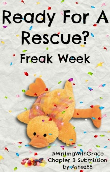 Ready For A Rescue? (Freak Week Chapter 3) by Ashez55