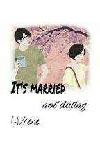 It's Married not Dating [Re-Update] by TaeBbasae