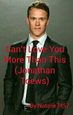 Can't Love You More Than This (Jonathan Toews) COMPLETED by Natalie7457