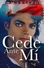 Cede Ante Mí  (Michael Jackson-FanFic) by damarispg9
