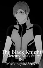 The Black Knight (A Mercury Black Story: Part I) by Mockingbird36659