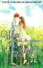 When we took the chance for Love by geaxxna