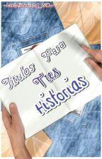 Titulos Para Tus Historias  by --Luna-Drowned_890--