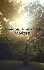 Amigos, Aventura Y Pizza. by JosuJG