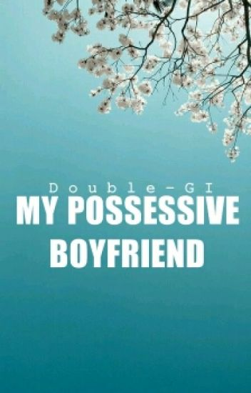 MY POSSESSIVE BOYFRIEND