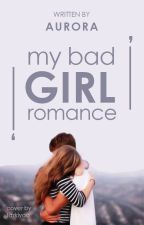 My Bad Girl Romance by azalea01_