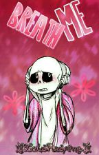 |Breath Me| |Sans X Reader| by -LolaReaping-