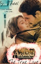 Aashiqui : The True Love [Completed] [Unedited]  by JabriFan_Sid_Alia