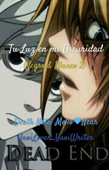 Tu Luz en mi Oscuridad (Negro & Blanco 2) [Death Note (NearxMello) Yaoi]