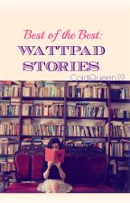 Best of the Best: Wattpad Stories by ColdQueen19
