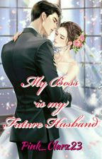 My Boss Is My Future Husband ♥∞ ( EDITING) by Pink_Clarz23