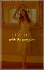 living with the vampire. by -pinkeubts