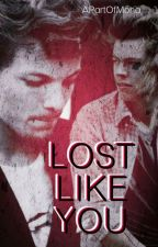 Lost Like You ║Larry Stylinson AU║ ✔ by APartOfMona