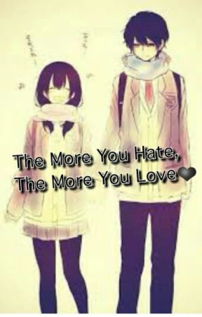 The More You Hate, The More You Love❤ by shistupidu_07