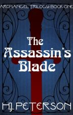 The Assassin's Blade (The Archangel Trilogy: Book One) (Wattys 2017) by SicSemperT-Rex