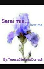 Sarai Mia.. Love Me. by TeresaStefanoCorradi