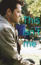 This isn't me (a destiel fanfic) by deanandsammy123