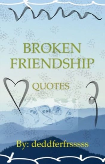 Broken Friendship Quotes (COMPLETED) - Meow - Wattpad