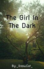 The Girl In The Dark by _SnowCat_