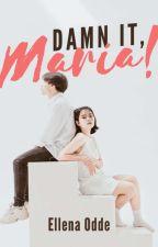 D*mn it, Maria! by Ellena_Odde