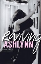 REVIVING ASHLYNN ( PAUSED ) by DaddyLukey