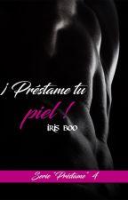 ¡Préstame tu piel! - Serie préstame 4 by Irisboo