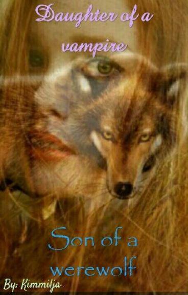 Daughter of A Vampire, Son Of A Werewolf (DUTCH)(GEEN TWILIGHT FANFICTIE)