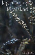 Jag tror jag är förälskad    Foscar by stories_panda