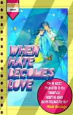 When Hate Becomes Love by POhannah