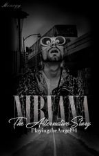 Nirvana: the Alternative Story by PlayingtheAngel94
