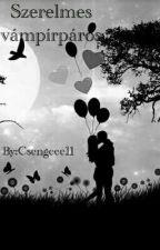 Szerelmes vámpírpáros [Befejezett] by Csengeee11